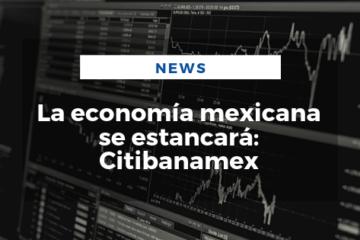 La economía mexicana se estancará: Citibanamex