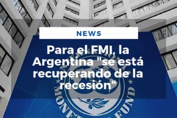 Para el FMI, la Argentina «se está recuperando de la recesión»