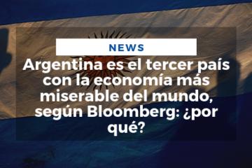 Argentina es el tercer país con la economía más miserable del mundo, según Bloomberg: ¿por qué?