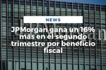 JPMorgan gana un 16% más en el segundo trimestre por beneficio fiscal
