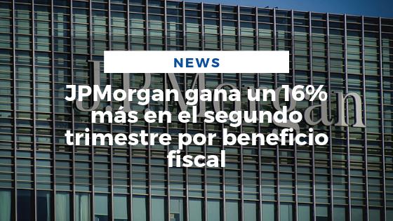 Mariano Aveledo Noticia Julio - JPMorgan gana un 16% más en el segundo trimestre por beneficio fiscal