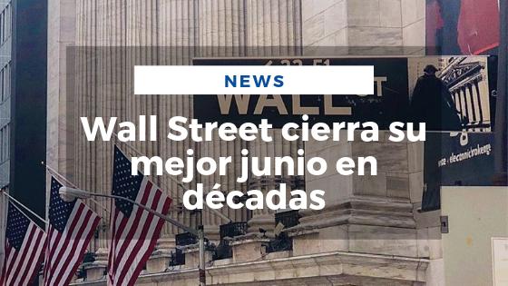 Mariano Aveledo Noticia Junio - Wall Street cierra su mejor junio en décadas