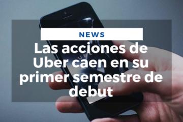 Las acciones de Uber caen en su primer semestre de debut