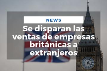 Se disparan las ventas de empresas británicas a extranjeros