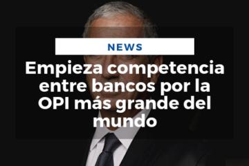 Empieza competencia entre bancos por la OPI más grande del mundo