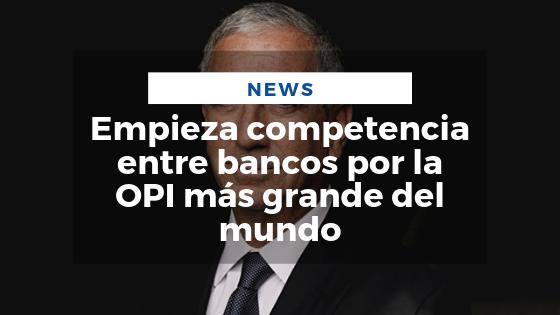 Mariano Aveledo Permuy Noticias Agosto 26 - Empieza competencia entre bancos por la OPI más grande del mundo