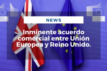 Inminente acuerdo comercial entre Unión Europea y Reino Unido.