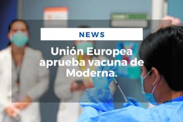 Unión Europea aprueba vacuna de Moderna.