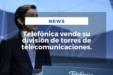 Telefónica vende su división de torres de telecomunicaciones.