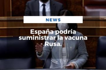 España podría suministrar la vacuna Rusa.
