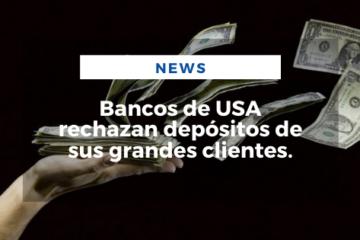 Bancos de USA rechazan depósitos de sus grandes clientes.