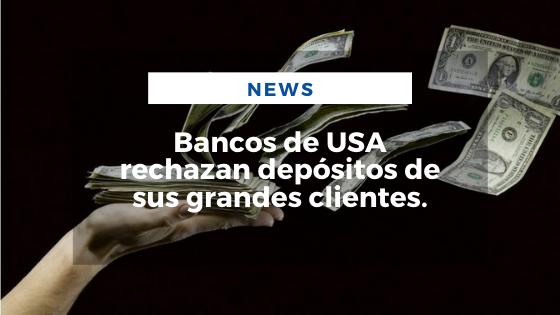 Mariano Aveledo Permuy Noticias Febrero 17 - Bancos de USA rechazan depósitos de sus grandes clientes