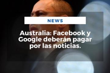Australia: Facebook y Google deberán pagar por las noticias.