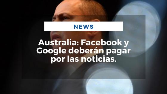 Mariano Aveledo Permuy Noticias Febrero 25 - Australia_ Facebook y Google deberán pagar por las noticias