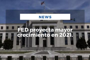 FED proyecta mayor crecimiento en 2021.