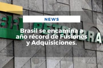 Brasil se encamina a año récord de Fusiones y Adquisiciones.