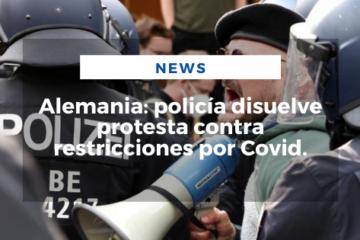 Alemania: policía disuelve protesta contra restricciones por Covid.