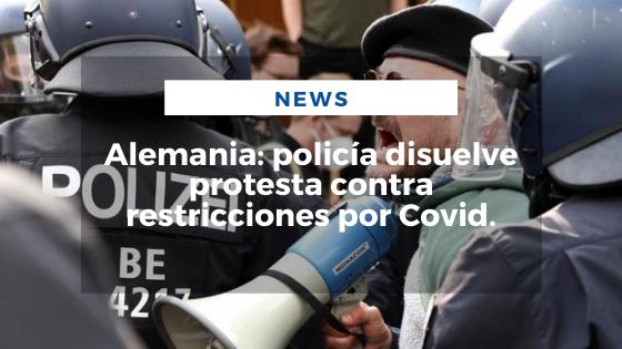Mariano Aveledo Permuy Noticias Abril 21 - Alemania_ policía disuelve protesta contra restricciones por Covid