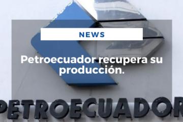 Petroecuador recupera su producción.