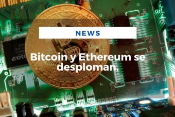 Bitcoin y Ethereum se desploman.