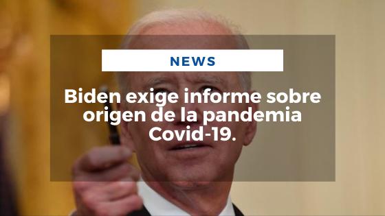 Mariano Aveledo Permuy Noticias Mayo 27 - Biden exige informe sobre origen de la pandemia Covid-19