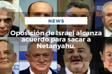 Oposición de Israel alcanza acuerdo para sacar a Netanyahu.
