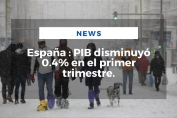España: PIB disminuyó 0.4% en el primer trimestre.