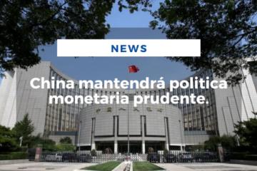 China mantendrá politica monetaria prudente.
