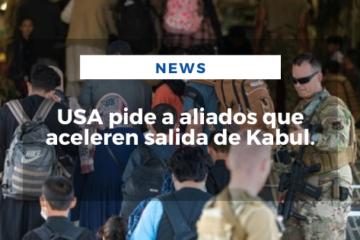 USA pide a aliados que aceleren salida de Kabul.