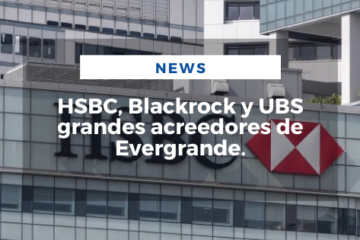 HSBC, Blackrock y UBS grandes acreedores de Evergrande.