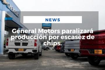 General Motors paralizará producción por escasez de chips.
