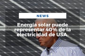 Energía solar puede representar 40% de la electricidad de USA.